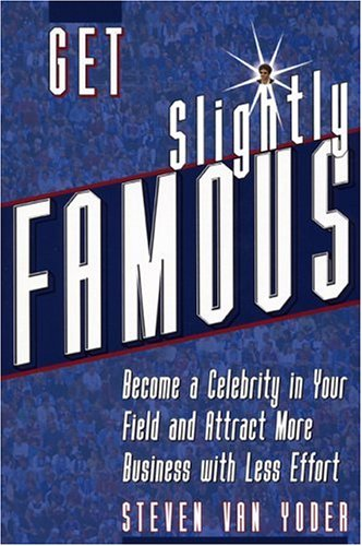 Image for Get Slightly Famous: Become a Celebrity in Your Field and Attract More Business with Less Effort