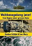 Weltbesegelung jetzt!: Vom Beginn einer grossen Reise