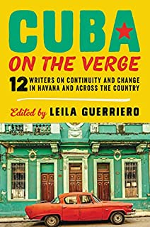 Book Cover: Cuba on the Verge: 12 Writers on Continuity and Change in Havana and Across the Country