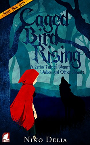 Caged Bird Rising: A Grim Tale of Women, Wolves, and other Beasts (Twice Told Tales. Lesbian Retellings. Book 1) PDF