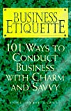 Business Etiquette: 101 Ways to Conduct Business With Charm and Savvy (1564143228) by Ann Marie Sabath