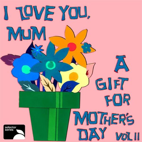 I Love You, Mum: A Gift For Mother's Day