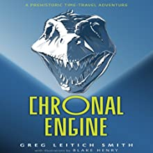Chronal Engine: A Prehistoric Time-Travel Adventure Audiobook by Greg Leitich Smith Narrated by Andrew Keltz