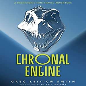 Chronal Engine: A Prehistoric Time-Travel Adventure | [Greg Leitich Smith]