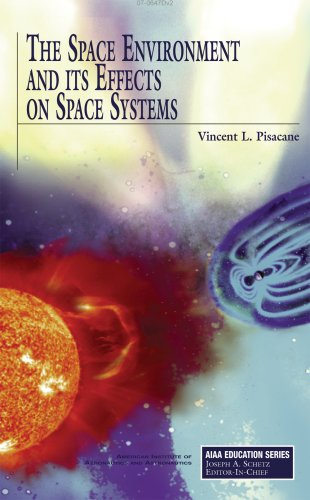 The Space Environment and Its Effects on Space Systems...