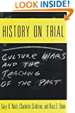 History on Trial: Culture Wars and the Teaching of the Past