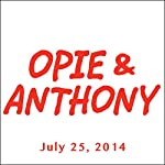 Opie & Anthony, Bob Kelly, Dave Attell, Ari Shaffir, Nick DiPaolo, Jim Jefferies, Marc Maron, Judy Gold, Bill Burr, and Pete Holmes, July 25, 2014 |  Opie & Anthony