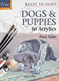 Dogs & Puppies: In Acrylics (Ready to Paint)