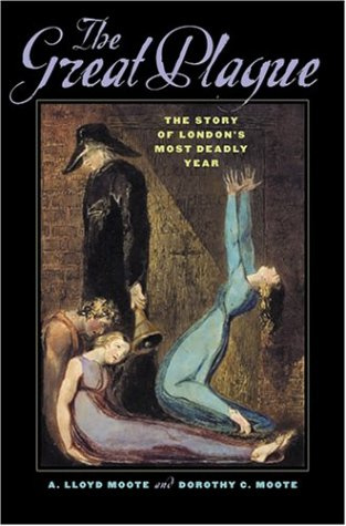 The Great Plague: The Story of London's Most Deadly Year, A. LLOYD MOOTE, DOROTHY C. MOOTE