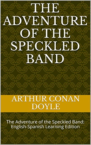 Arthur Conan Doyle - The Adventure of the Speckled Band: The Adventure of the Speckled Band: English-Spanish Learning Edition (English Edition)