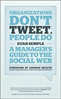 Organizations Don't Tweet, People Do: A Manager's Guide to the Social Web