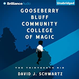 Gooseberry Bluff Community College of Magic: The Thirteenth Rib | [David J. Schwartz]