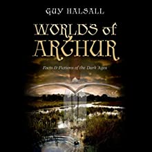 Worlds of Arthur: Facts and Fictions of the Dark Ages (       UNABRIDGED) by Guy Halsall Narrated by Napoleon Ryan