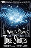 The World's Strangest True Stories: FATE's Library of the Paranormal and the Unknown (The Best of FATE Magazine)