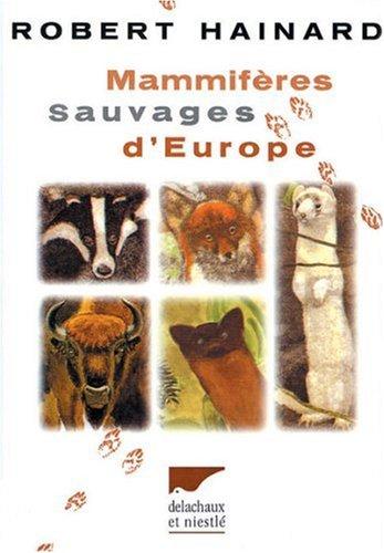 Mammifères Sauvages d'Europe : Insectivores, pinnipèdes, chéiroptères, cétacés, ongulés, carnivores, rongeurs