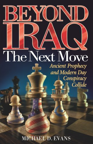 Beyond Iraq : The Next Move : Ancient Prophecy and Modern Conspiracy Collide, MIKE EVANS