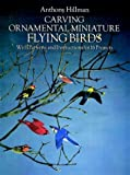 Carving Ornamental Miniature Flying Birds: With Patterns and Instructions for 16 Projects
