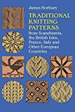 Traditional Knitting Patterns: from Scandinavia, the British Isles, France, Italy and Other European Countries (Dover Knitting, Crochet, Tatting, Lace)