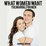 What Women Want: The Manual for Men | Amanda Jordan
