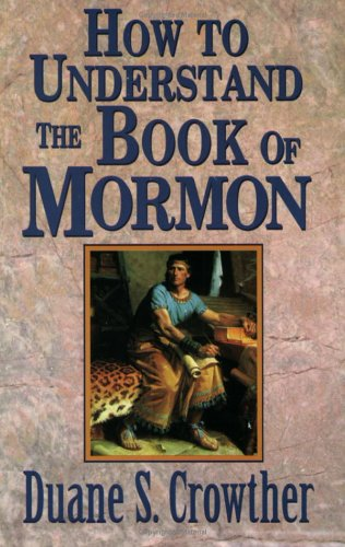 How to Understand the Book of Mormon, DUANE S. CROWTHER