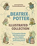 img - for Beatrix Potter Illustrated Collection: 22 Books, 660 Illustrations, Peter Rabbit, Benjamin Bunny and Many More! book / textbook / text book