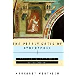 The Pearly Gates of Cyberspace: A History of Space from Dante to the Internet ~ Margaret Wertheim