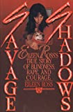 Savage Shadows: Eileen Ross's True Story of Blindness, Rape and Courage