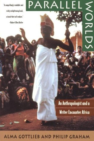 Parallel Worlds: An Anthropologist and a Writer Encounter Africa, Alma Gottlieb, Philip Graham