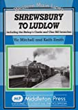 Vic Mitchell Shrewsbury to Ludlow: Including the Bishop's Castle and Clee Hill Branches (Western Main Line)