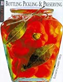 Clearly Delicious: An Illustrated Guide to Preserving , Pickling & Bottling (1564585131) by Ortiz, Elisabeth Lambert