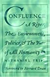 img - for Confluence: A River, The Environment, Politics, and the Fate of All Humanity book / textbook / text book