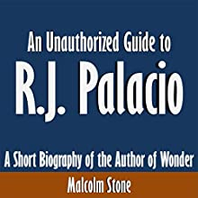 An Unauthorized Guide to R.J. Palacio: A Short Biography of the Author of Wonder (       UNABRIDGED) by Malcolm Stone Narrated by Scott Clem