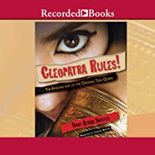 Cleopatra Rules!: The Amazing Life of the Original Teen Queen (       UNABRIDGED) by Vicky Alvear Shecter Narrated by Cherise Boothe
