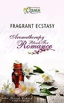 Fragrant Ecstasy: Aromatherapy Blends For Romance