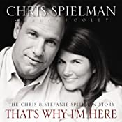 That's Why I'm Here: The Chris and Stefanie Spielman Story | [Chris Spielman, Bruce Hooley]