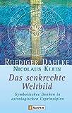 Das senkrechte Weltbild - Symbolisches Denken in astrologischen Urprinzipien. - Ruediger Dahlke, Nicolaus Klein