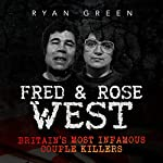 Fred & Rose West: Britain's Most Infamous Killer Couples   Ryan Green