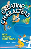 Creating Characters: How to Build Story People (0898796628) by Dwight V. Swain
