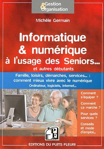 Informatique & numérique à l'usage des Seniors... et autres débutants. Famille, loisirs, démarches, services...