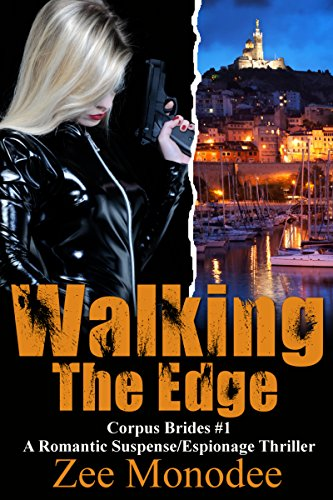 Free Kindle Book : Walking The Edge: A Romantic Suspense/Espionage Thriller (Corpus Brides Trilogy Book 1)