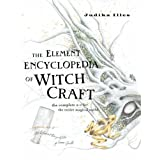 The Element Encyclopedia of Witchcraft: The Complete A-Z for the Entire Magical Worldby Judika Illes