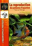 echange, troc Philippe Chevoleau - La reproduction des poissons d'aquarium : Tout sur l'élevage