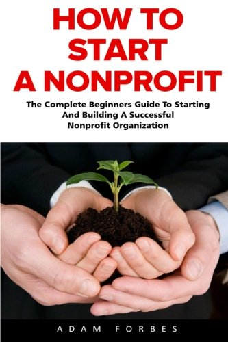 How-To-Start-A-Nonprofit-The-Complete-Beginners-Guide-To-Starting-And-Building-A-Successful-Nonprofit-Organization-Starting-A-Nonprofit-Non-Profit-Nonprofit-Business-Plan
