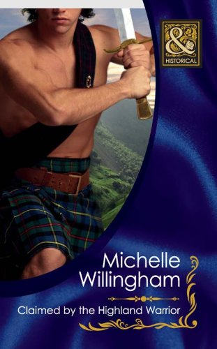 Michelle Willingham - Claimed by the Highland Warrior (Mills & Boon Historical) (The MacKinloch Clan - Book 1)