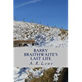 Barry Braithwaite's Last Lifeby A R Lowe