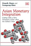 Woosik Moon Asian Monetary Integration: Coping with a New Monetary Order After the Global Crisis
