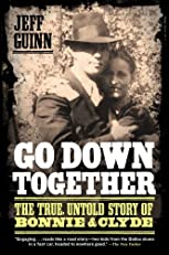 Go Down Together: The True, Untold Story of Bonnie and Clyde