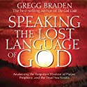Speaking the Lost Language of God Audiobook by Gregg Braden Narrated by Gregg Braden