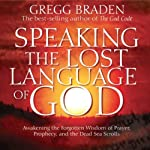 Speaking the Lost Language of God | Gregg Braden