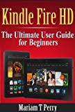 img - for Kindle Fire HD: The Ultimate User Guide for Beginners book / textbook / text book